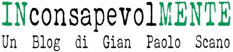 INconsapevolMENTE - Un Blog di Gian Paolo Scano